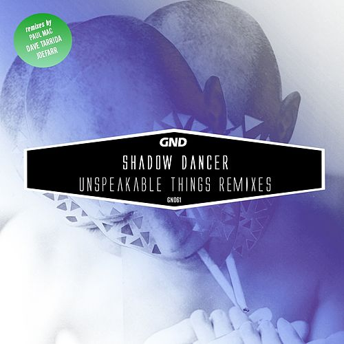 Play & Download Unspeakable Things Remixes by Shadow Dancer | Napster