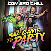 We Came to Party by Con Bro Chill