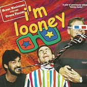 I'm Looney by Buddy Wasisname