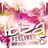 Play & Download Ibiza Feelings, Vol. 5 - Deep House Rhythms by Various Artists | Napster