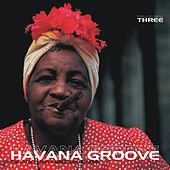 Havana Groove Vol.3 - The Latin, Cuban & Brazilian Flavour by Various Artists