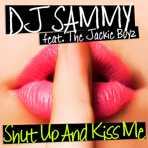 Play & Download Shut up and Kiss Me by DJ Sammy | Napster