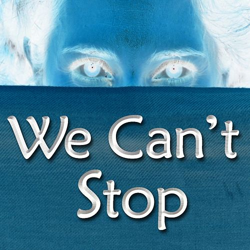 We Cant Stop Single Cover We Can't Stop (Single)...