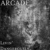 Play & Download Livin' Dangerously by ARCADE | Napster
