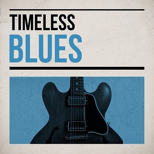 Play & Download Timeless Blues by Various Artists | Napster