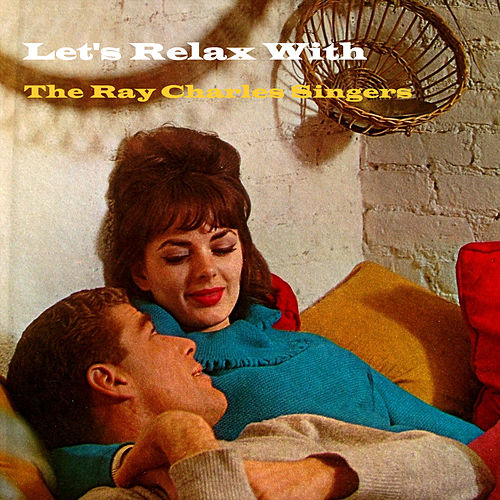 Play & Download Let's Relax With by Ray Charles Singers | Napster