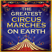 Play & Download The Greatest Circus Marches on Earth by Sounds Of The Circus South Shore Concert Band | Napster
