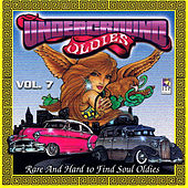 Underground Oldies Vol. 7 - Rare and Hard to Find Soul Oldies by Various Artists