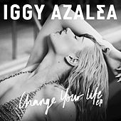 Play & Download Change Your Life by Iggy Azalea | Napster