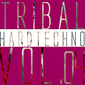Tribal Hardtechno, Vol. 04 by Various Artists