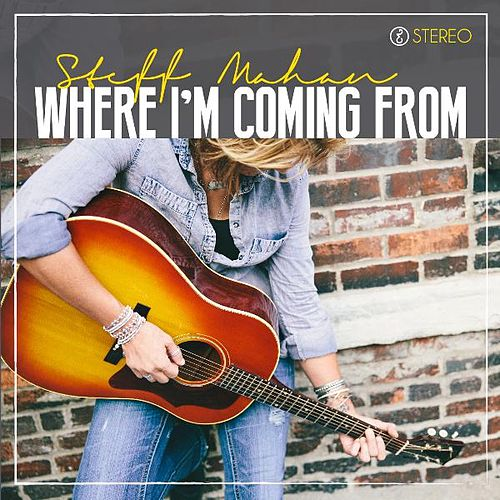 Where I'm Coming From by Steff Mahan