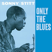 Play & Download Only the Blues (Bonus Track Version) by Sonny Stitt | Napster