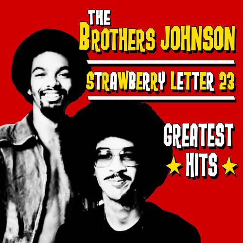 Play & Download Strawberry Letter 23 - Greatest Hits by The Brothers Johnson | Napster