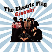 Play & Download Groovin' by The Electric Flag | Napster
