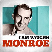 I Am Vaughn Monroe by Vaughn Monroe