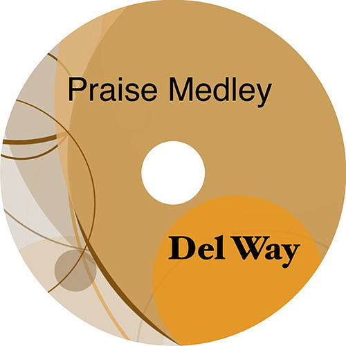 Play & Download Praise Medley - Single by Del Way | Napster
