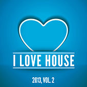Play & Download I Love House 2013, Vol. 2 by Various Artists | Napster