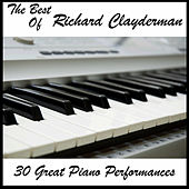 Play & Download The Best of Richard Clayderman: 30 Great Piano Performances by Richard Clayderman | Napster