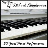 The Best of Richard Clayderman: 30 Great Piano Performances by Richard Clayderman
