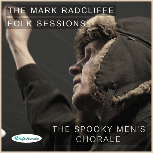 Play & Download The Mark Radcliffe Folk Sessions: The Spooky Men's Chorale by The Spooky Men's Chorale | Napster