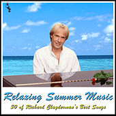 Play & Download Relaxing Summer Music: 30 of Richard Clayderman's Best Songs by Richard Clayderman | Napster