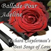 Play & Download Ballade Pour Adeline: Richard Clayderman's Best Songs of Love by Richard Clayderman | Napster