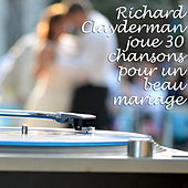Play & Download Richard Clayderman joue 30 chansons pour un beau mariage by Richard Clayderman | Napster