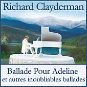 Play & Download Ballade pour Adeline et autres inoubliables ballades by Richard Clayderman | Napster