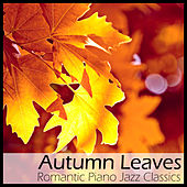 Play & Download Autumn Leaves: Romantic Piano Jazz Classics by Richard Clayderman | Napster