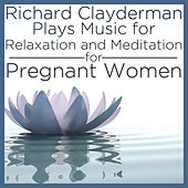 Play & Download Richard Clayderman Plays Relaxing Music for Relaxation and Meditation for Pregnant Women by Richard Clayderman | Napster