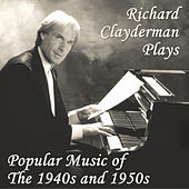 Richard Clayderman Plays Popular Music of the 1940s and 1950s by Richard Clayderman
