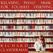 Play & Download Relaxing Piano Music for Focused Studying by Richard Clayderman | Napster