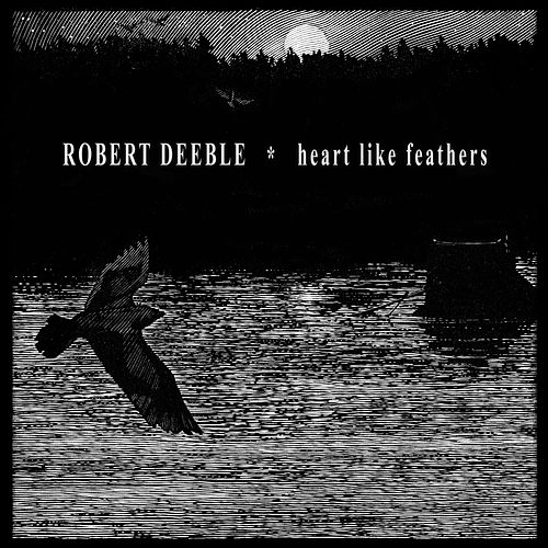 Play & Download Heart Like Feathers by Robert Deeble | Napster