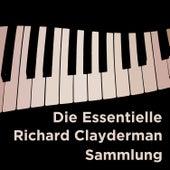 Play & Download Die Essentielle Richard Clayderman Sammlung by Richard Clayderman | Napster