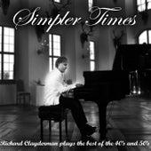 Play & Download Simpler Times - Richard Clayderman Plays the 40's and 50's by Richard Clayderman | Napster