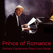 Play & Download Prince of Romance: Richard Clayderman Plays Love Songs by Richard Clayderman | Napster