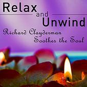 Play & Download Relax and Unwind: Richard Clayderman Soothes the Soul by Richard Clayderman | Napster