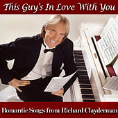 This Guy's in Love With You - Romantic Songs from Richard Clayderman by Richard Clayderman