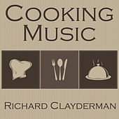 Play & Download Cooking Music by Richard Clayderman | Napster