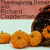 Play & Download Thanksgiving Dinner With Richard Clayderman by Richard Clayderman | Napster