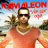 Play & Download Ven por Aqui by Kamaleon | Napster
