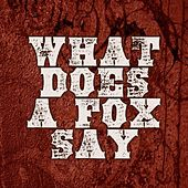 What Does A Fox Say by Say It Loud