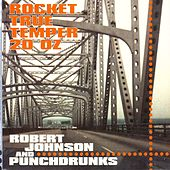 Rocket true temper 20 Oz by Robert Johnson and Punchdrunks