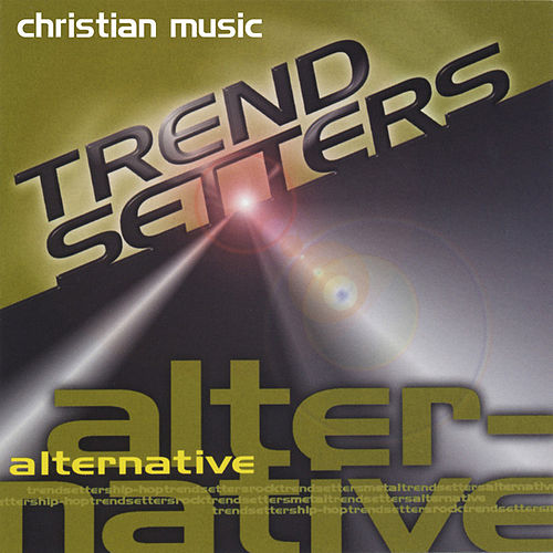 Play & Download Christian Music Trendsetters - Alternative by Various Artists | Napster
