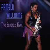 Play & Download Pamela Williams the Saxtress Live! by Pamela Williams | Napster