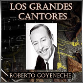 Play & Download Los Grandes Cantores - Roberto Goyeneche by Roberto Goyeneche | Napster
