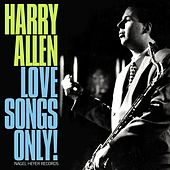 Play & Download Love Songs Only! by Harry Allen | Napster