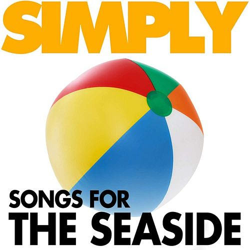 Play & Download Simply Songs for the Seaside by Various Artists | Napster
