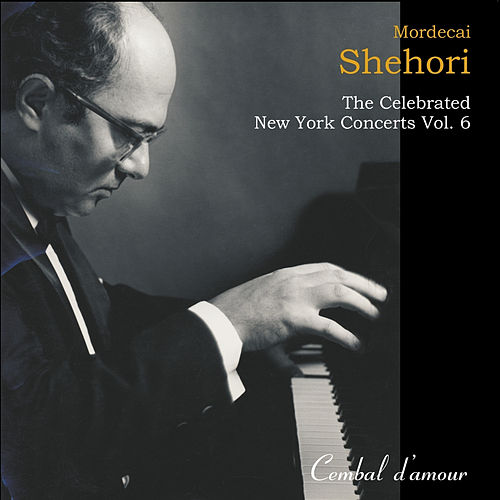 Play & Download The Celebrated New York Concerts, Vol. 6 by Mordecai Shehori | Napster