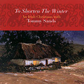 Play & Download To Shorten The Winter: An Irish Christmas by Tommy Sands | Napster
